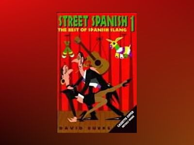 Street Spanish 1: The Best of Spanish Slang av David Burke