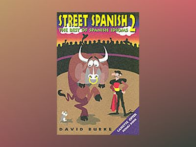Street Spanish 2: The Best of Spanish Idioms av David Burke
