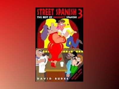 Street Spanish 3: The Best of Naughty Spanish av David Burke