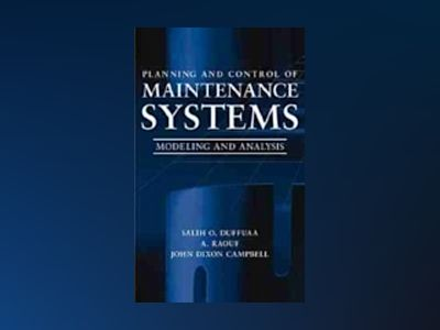 Planning and Control of Maintenance Systems: Modeling and Analysis av Salih O. Duffuaa