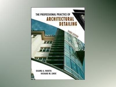 The Professional Practice of Architectural Detailing , 3rd Edition av Osamu A. Wakita