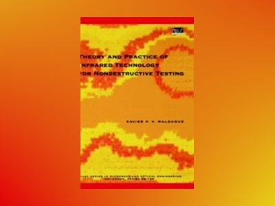 Theory and Practice of Infrared Technology for Nondestructive Testing av Xavier P. V. Maldague