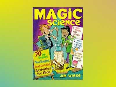 Magic Science: 50 Jaw-Dropping, Mind-Boggling, Head-Scratching Activities f av Jim Wiese