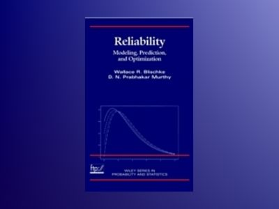 Reliability: Modeling, Prediction, and Optimization av Wallace R. Blischke