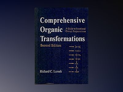 Comprehensive Organic Transformations: A Guide to Functional Group Preparat av Richard C. Larock
