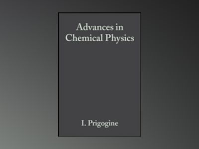 Advances in Chemical Physics, Volume 102, av I. Prigogine