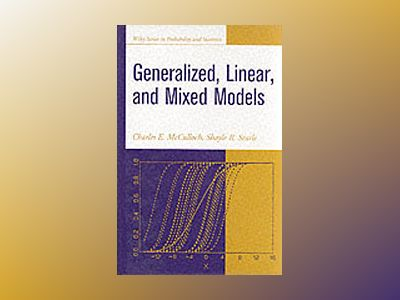 Generalized, Linear, and Mixed Models av Charles E. McCulloch