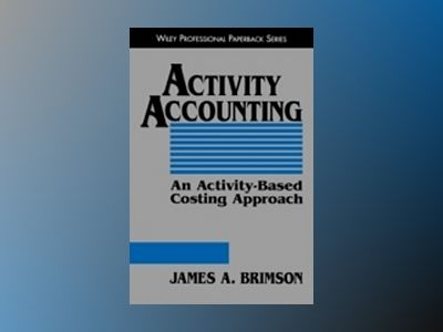 Activity Accounting: An Activity-Based Costing Approach av James A. Brimson