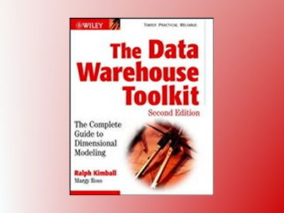 The Data Warehouse Toolkit: The Complete Guide to Dimensional Modeling, 2nd av Ralph Kimball