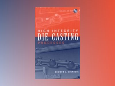 High Integrity Die Casting Processes av Edward J. Vinarcik