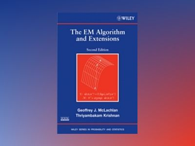 The EM Algorithm and Extensions, 2nd Edition av Geoffrey J. McLachlan
