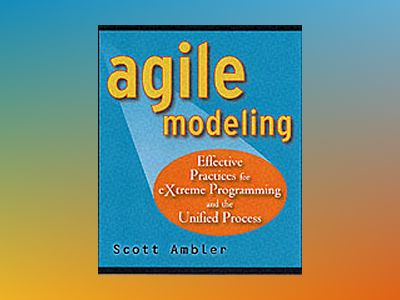 Agile Modeling: Effective Practices for eXtreme Programming and the Unified av Scott Ambler