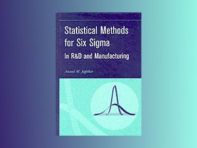 Statistical Methods for Six Sigma: In R&D and Manufacturing av Anand M. Joglekar