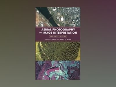 Aerial Photography and Image Interpretation, 2nd Edition av David P. Paine