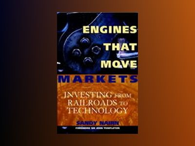 Engines That Move Markets: Technology Investing from Railroads to the Inter av Alasdair Nairn