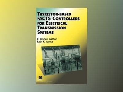 Thyristor-Based FACTS Controllers for Electrical Transmission Systems av R. Mohan Mathur