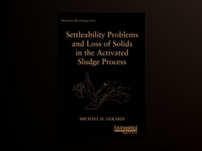 Settleability Problems and Loss of Solids in the Activated Sludge Process av Michael H. Gerardi