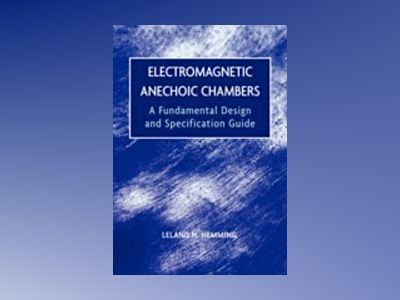 Electromagnetic Anechoic Chambers: A Fundamental Design and Specification G av Leland H. Hemming
