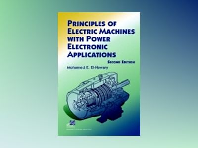 Principles of Electric Machines with Power Electronic Applications, 2nd Edi av Mohamed E. El-Hawary