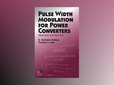 Pulse Width Modulation for Power Converters: Principles and Practice av D. Grahame Holmes