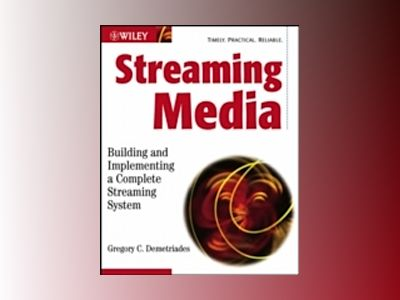 Streaming Media: Building and Implementing a Complete Streaming System av Gregory C. Demetriades