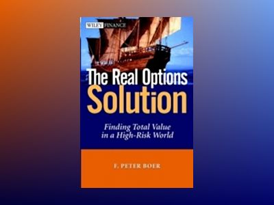 The Real Options Solution: Finding Total Value in a High-Risk World av F. Peter Boer