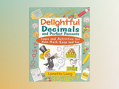 Delightful Decimals and Perfect Percents: Games and Activities That Make Ma av Lynette Long
