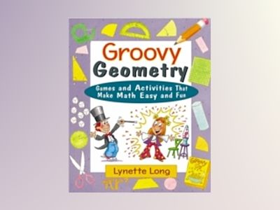 Groovy Geometry: Games and Activities That Make Math Easy and Fun av Lynette Long