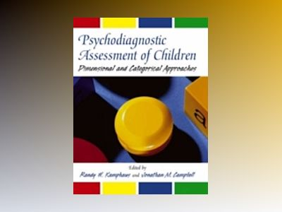 Psychodiagnostic Assessment of Children: Dimensional and Categorical Approa av R. W. Kamphaus