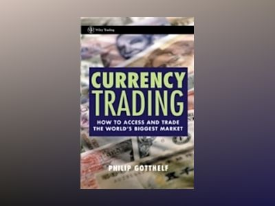 Currency Trading: How to Access and Trade the World's Biggest Market av Philip Gotthelf