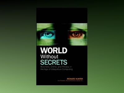 World Without Secrets: Business, Crime, and Privacy in the Age of Ubiquitou av Richard Hunter