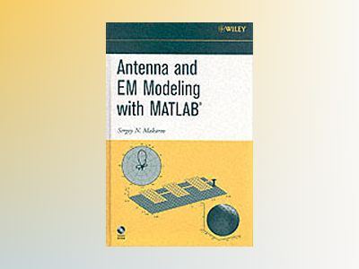 Antenna and EM Modeling with Matlab av Sergey N. Makarov