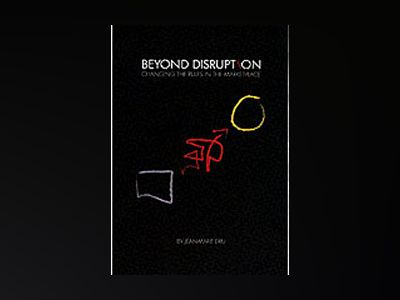 Beyond Disruption: Changing the Rules in the Marketplace av Jean-Marie Dru