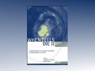 When Cells Die II: A Comprehensive Evaluation of Apoptosis and Programmed C av Richard A. Lockshin