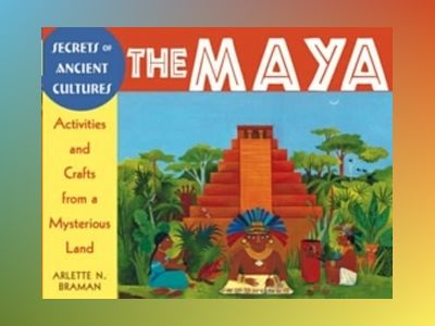 Secrets of Ancient Cultures: The Maya Activities and Crafts from a Mysterio av Arlette N. Braman