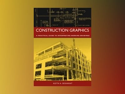 Construction Graphics: A Practical Guide to Interpreting Working Drawings av Keith Bisharat