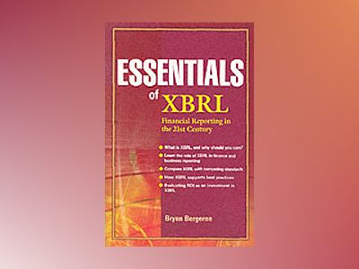 Essentials of XBRL: Financial Reporting in the 21st Century av Bryan Bergeron