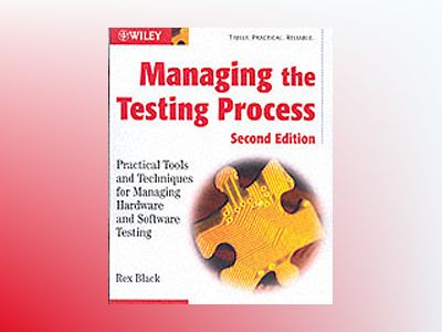Managing the Testing Process: Practical Tools and Techniques for Managing H av Rex Black