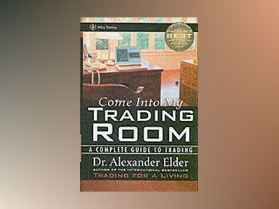 Come Into My Trading Room: A Complete Guide to Trading av Dr. Alexander Elder