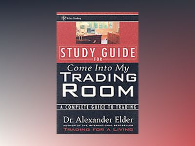 Come Into My Trading Room: A Complete Guide to Trading , Study Guide av Dr. Alexander Elder