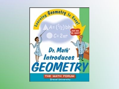 Dr. MathGets You Ready for Geometry: Learning Geometry is Easy! Just ask Dr av Math Forum
