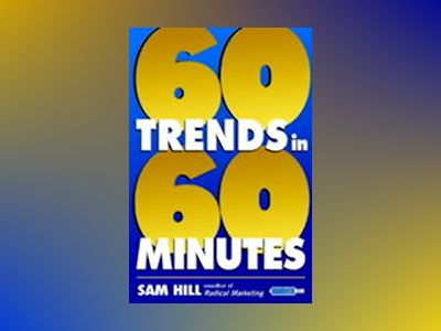 Sixty Trends In Sixty Minutes av Sam Hill