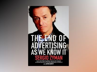 The End of Advertising as We Know It av Sergio Zyman