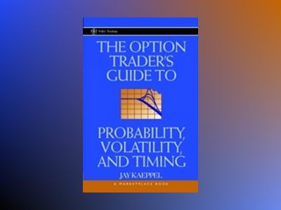 The Option Trader's Guide to Probability, Volatility, and Timing av Jay Kaeppel
