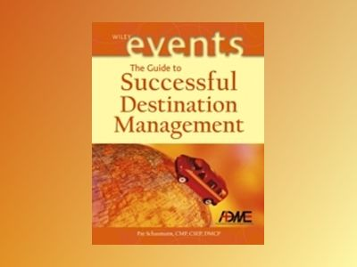 The Guide to Successful Destination Management av Pat Schaumann