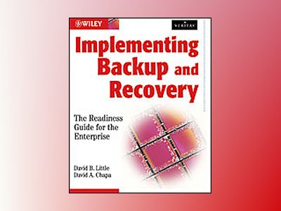 Implementing Backup and Recovery: The Readiness Guide for the Enterprise av David B Little