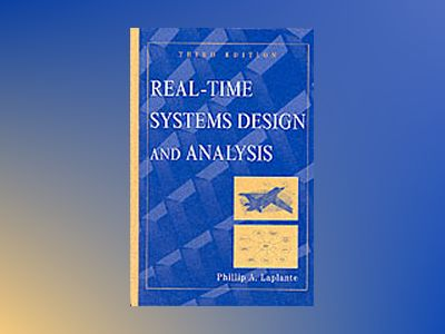 Real-Time Systems Design and Analysis, 3rd Edition av Phillip A. Laplante