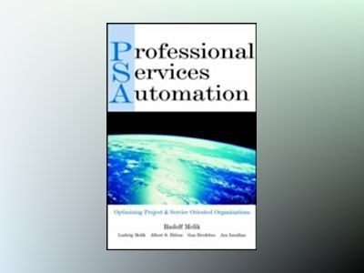 Professional Services Automation: Optimizing Project & Service Oriented Org av Rudolf Melik