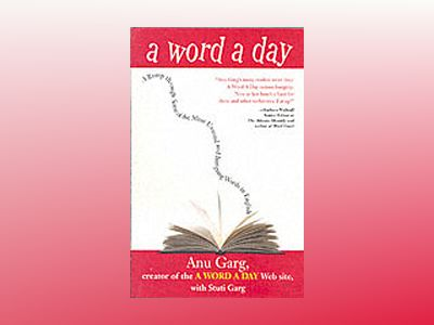 A Word A Day: A Romp through Some of the Most Unusual and Intriguing Words av Anu Garg