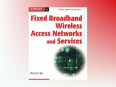 Fixed Broadband Wireless Access Networks and Services av Oliver C. Ibe